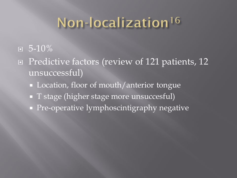 Non-localization16 5-10% Predictive factors (review of 121 patients, 12 unsuccessful) Location, floor of mouth/anterior tongue.