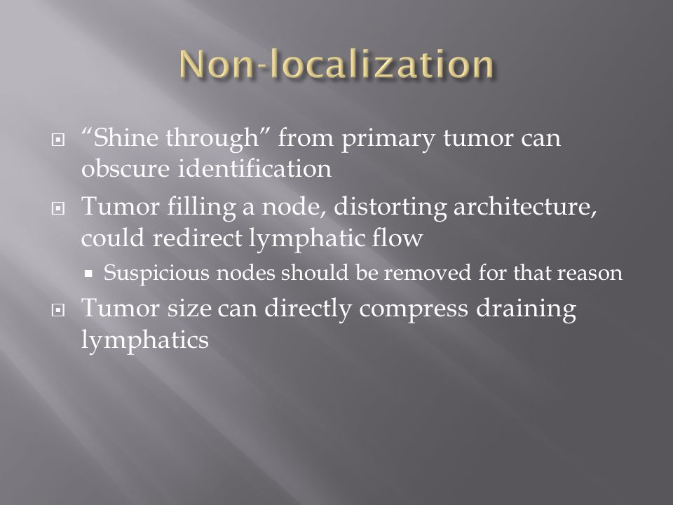 Non-localization Shine through from primary tumor can obscure identification.