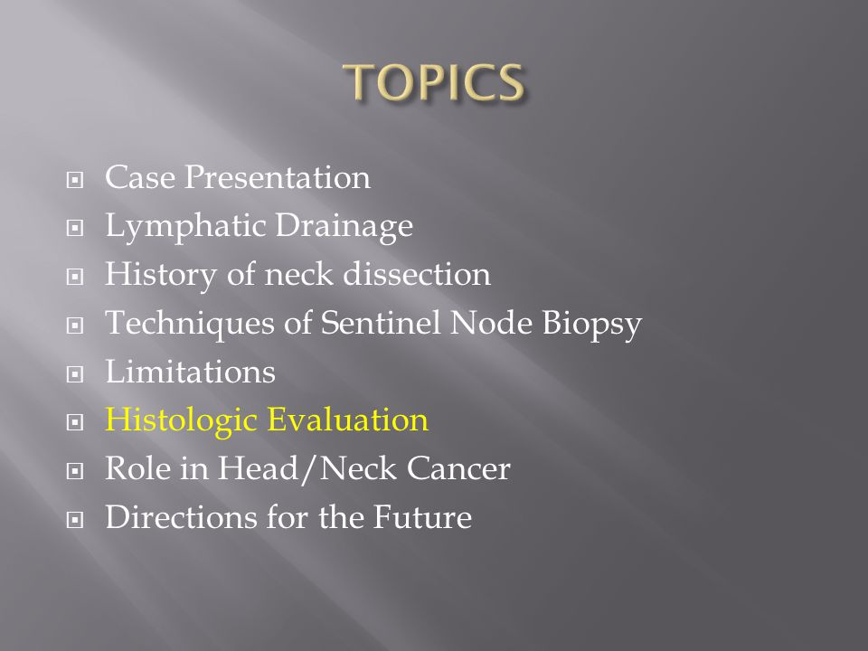 TOPICS Case Presentation Lymphatic Drainage History of neck dissection