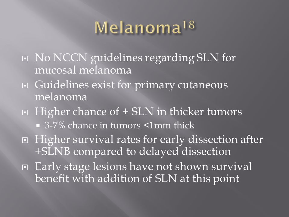 Melanoma18 No NCCN guidelines regarding SLN for mucosal melanoma