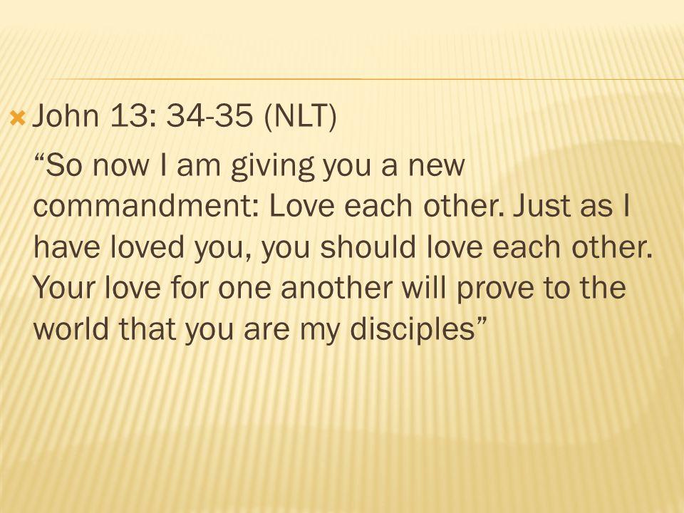 John 13: 34-35 (NLT)