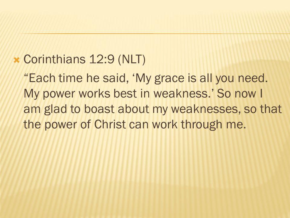 Corinthians 12:9 (NLT)