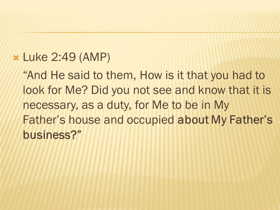 Luke 2:49 (AMP)