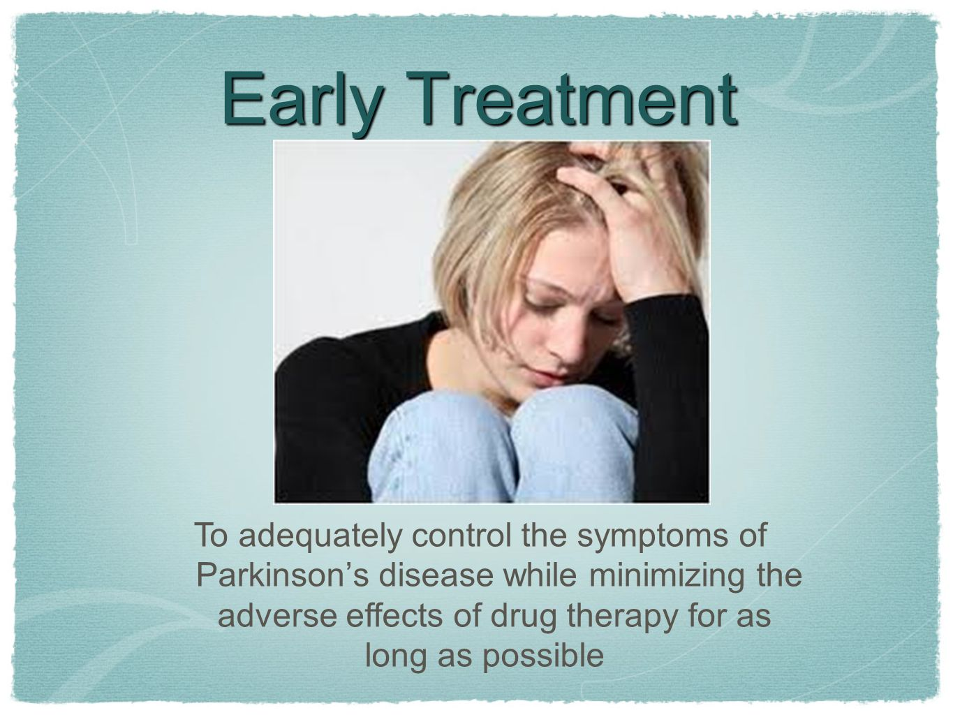 Early Treatment To adequately control the symptoms of