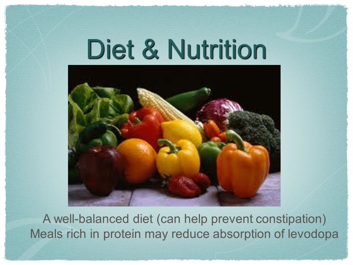 Diet & Nutrition A well-balanced diet (can help prevent constipation)