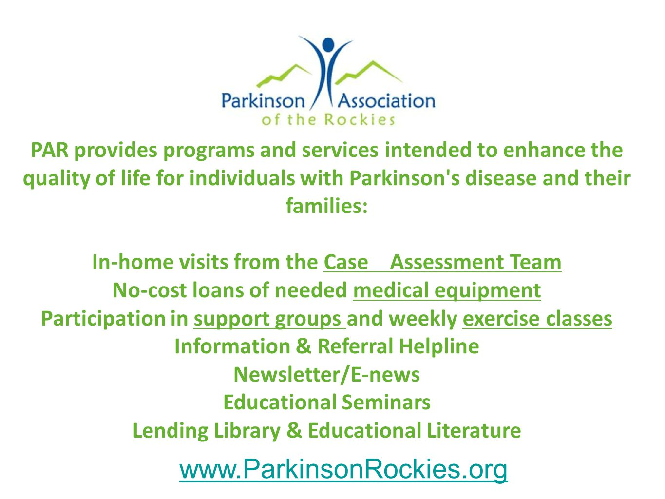 PAR provides programs and services intended to enhance the quality of life for individuals with Parkinson s disease and their families: