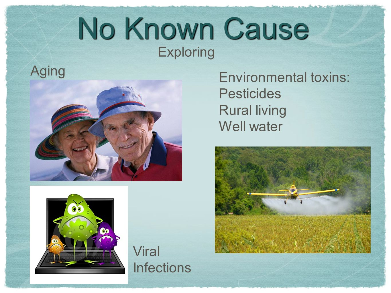 No Known Cause Exploring Aging Environmental toxins: Pesticides
