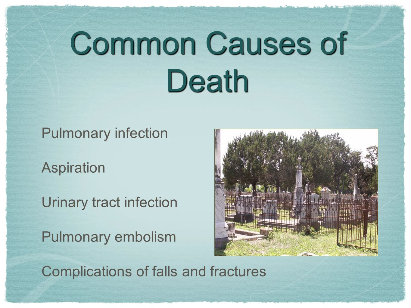 Common Causes of Death Pulmonary infection Aspiration
