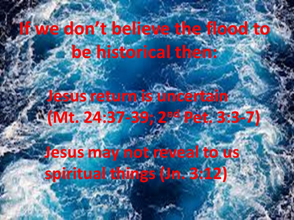 If we don't believe the flood to be historical then: