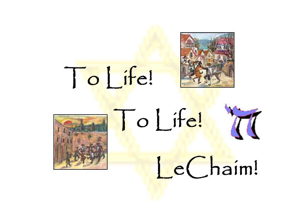 To Life! To Life! LeChaim!