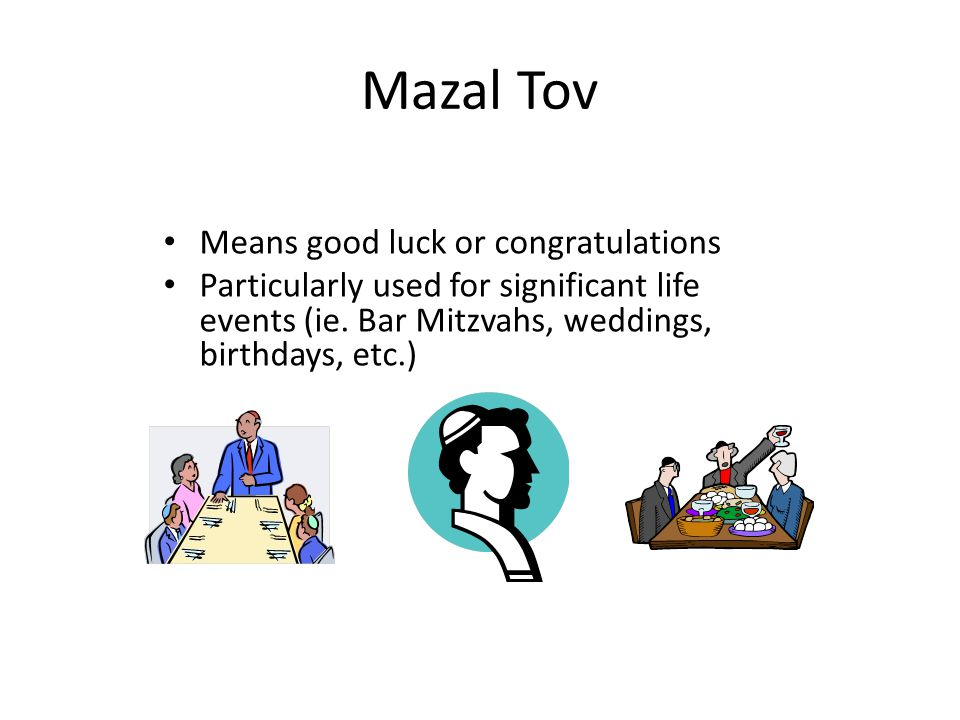 Mazal Tov Means good luck or congratulations
