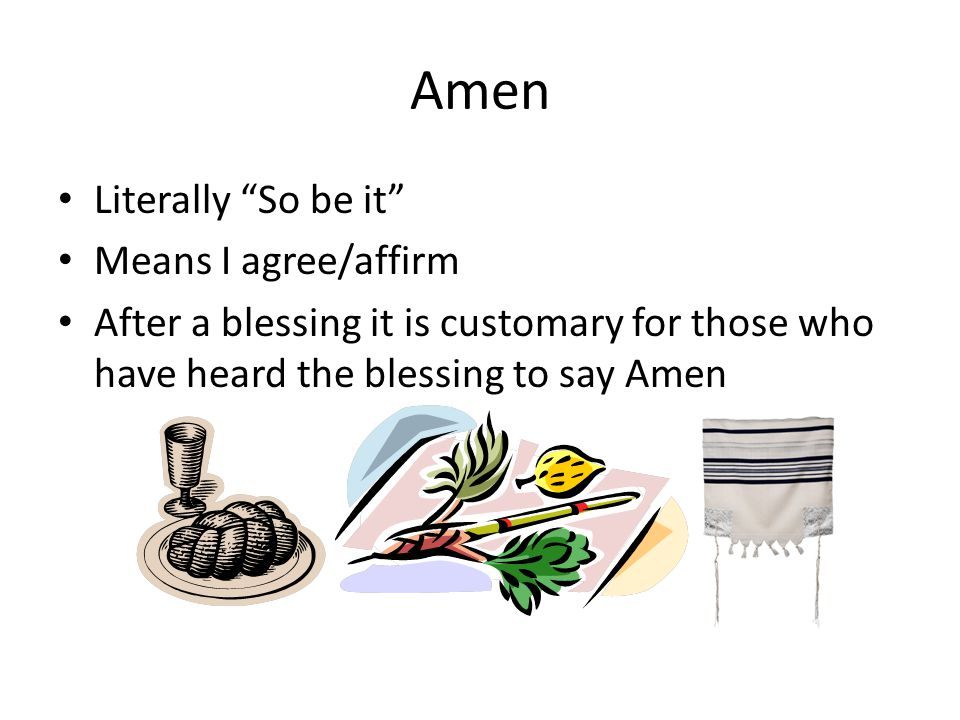Amen Literally So be it Means I agree/affirm