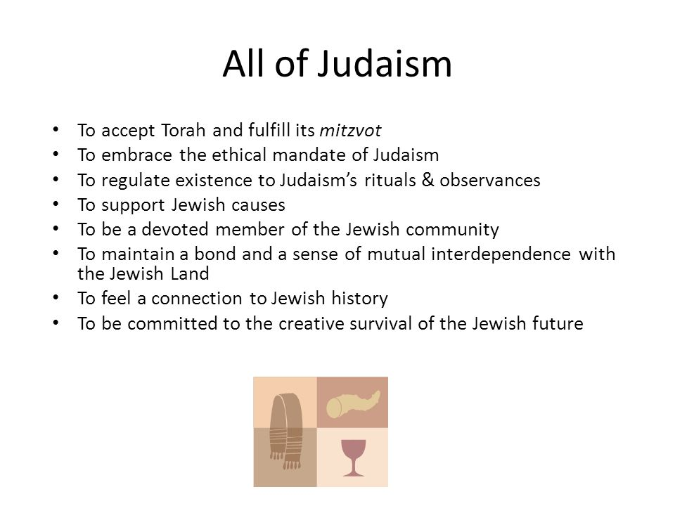 All of Judaism To accept Torah and fulfill its mitzvot