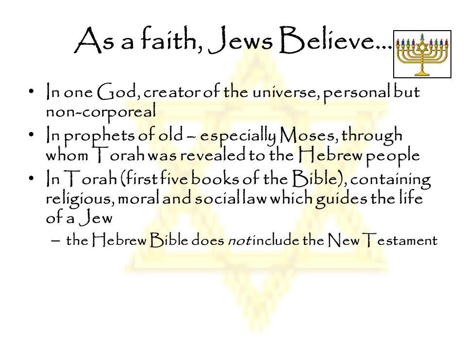 As a faith, Jews Believe…