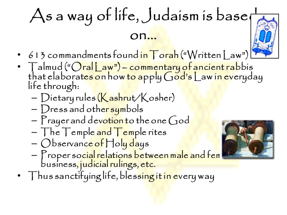 As a way of life, Judaism is based on…