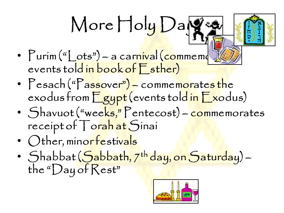 More Holy Days… Purim ( Lots ) – a carnival (commemorates events told in book of Esther)