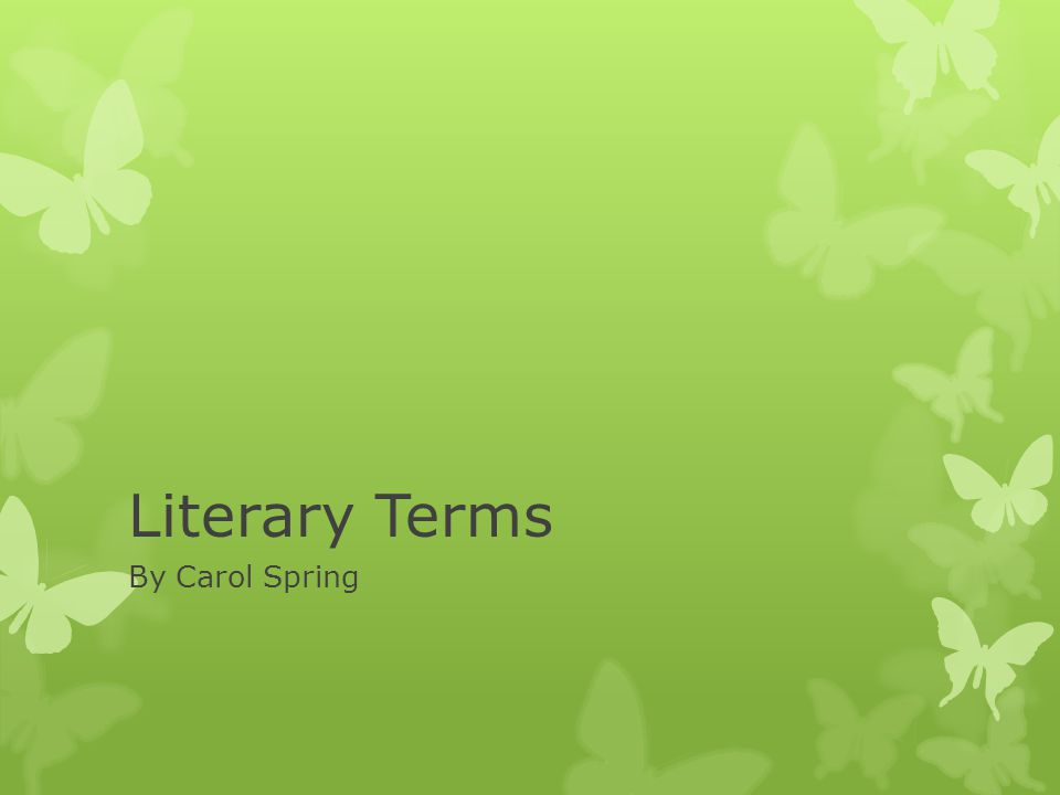 Literary Terms By Carol Spring