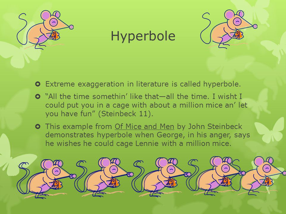 Hyperbole Extreme exaggeration in literature is called hyperbole.