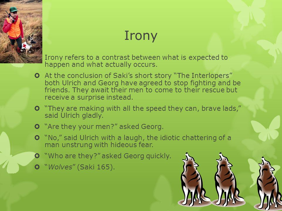 Irony Irony refers to a contrast between what is expected to happen and what actually occurs.