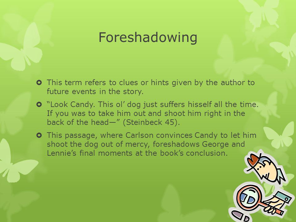 Foreshadowing This term refers to clues or hints given by the author to future events in the story.