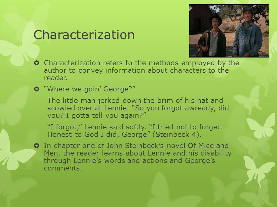 Characterization Characterization refers to the methods employed by the author to convey information about characters to the reader.