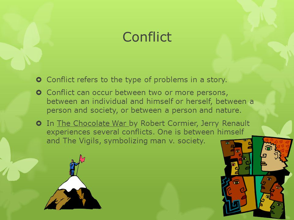 Conflict Conflict refers to the type of problems in a story.