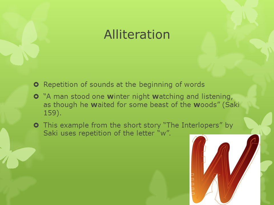 Alliteration Repetition of sounds at the beginning of words