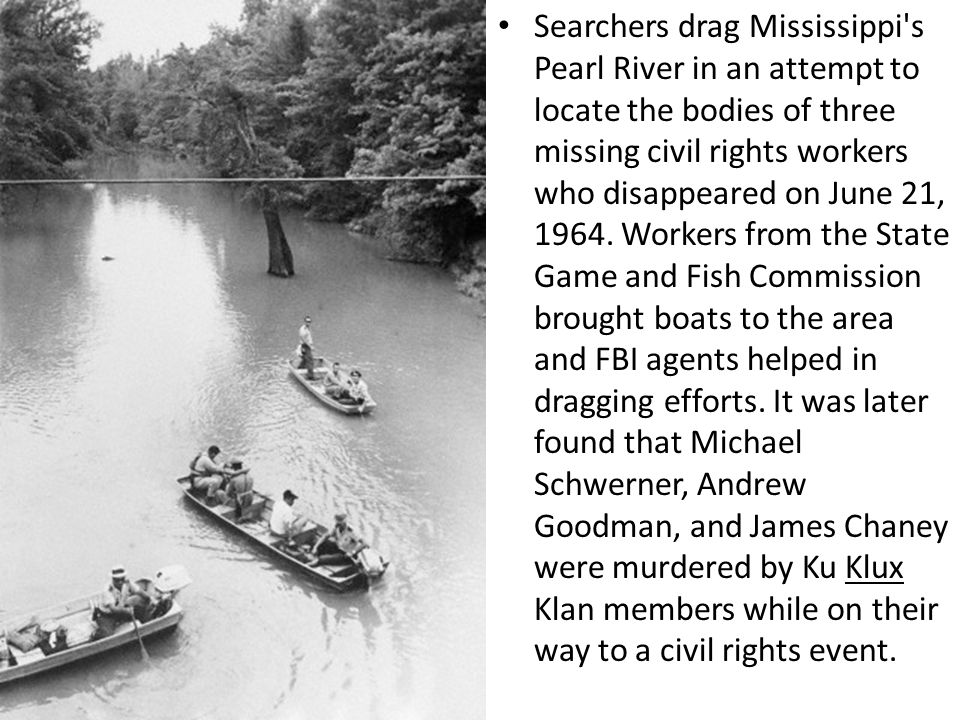 Searchers drag Mississippi s Pearl River in an attempt to locate the bodies of three missing civil rights workers who disappeared on June 21, 1964.