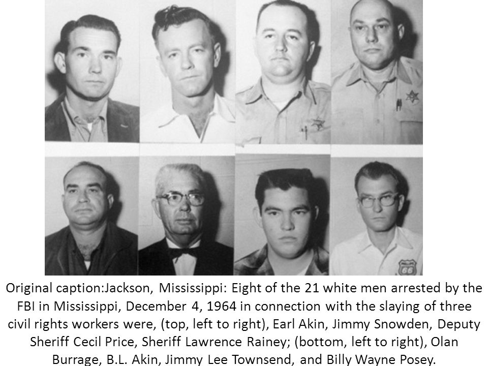 Original caption:Jackson, Mississippi: Eight of the 21 white men arrested by the FBI in Mississippi, December 4, 1964 in connection with the slaying of three civil rights workers were, (top, left to right), Earl Akin, Jimmy Snowden, Deputy Sheriff Cecil Price, Sheriff Lawrence Rainey; (bottom, left to right), Olan Burrage, B.L.