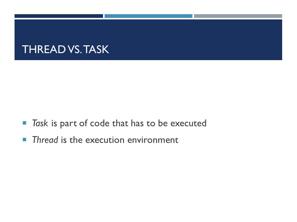 Thread vs. task Task is part of code that has to be executed