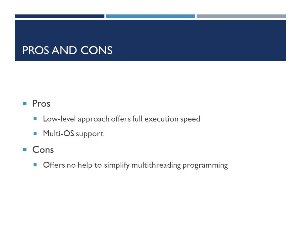 PROS and CONS Pros Cons Low-level approach offers full execution speed