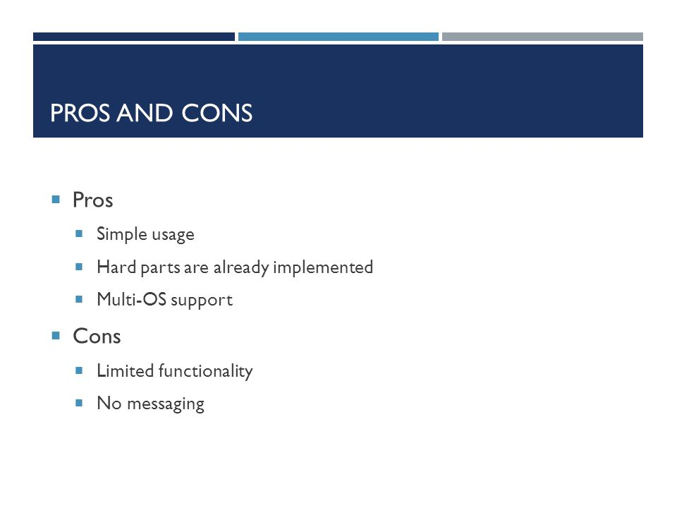 PROS and CONS Pros Cons Simple usage