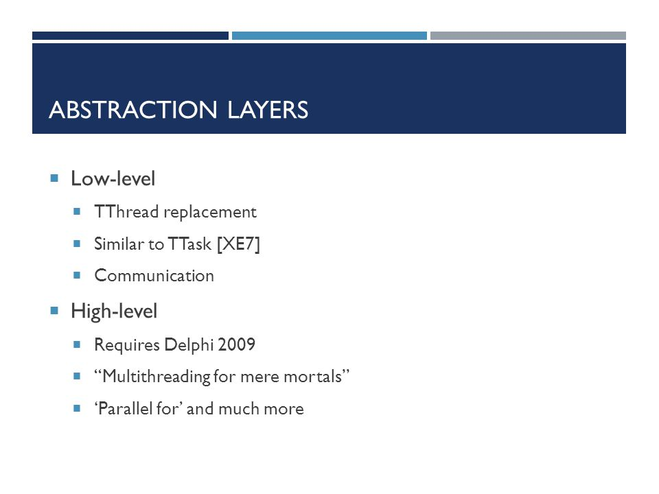 Abstraction layers Low-level High-level TThread replacement