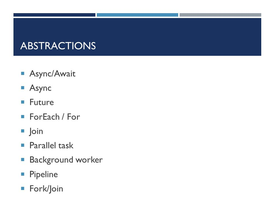 Abstractions Async/Await Async Future ForEach / For Join Parallel task