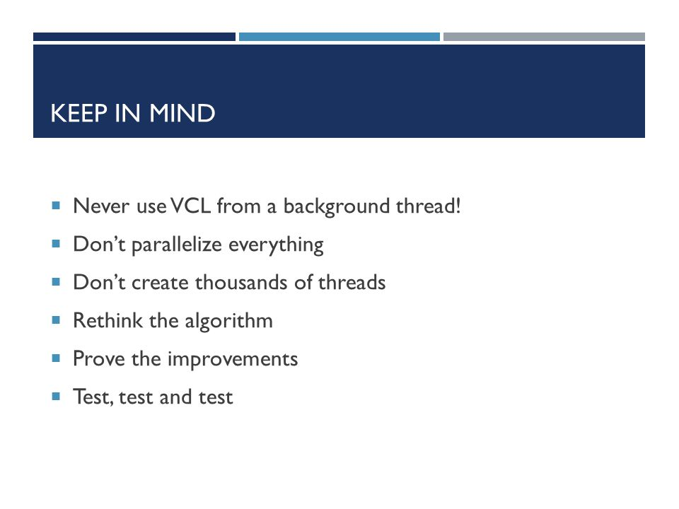 Keep in mind Never use VCL from a background thread!