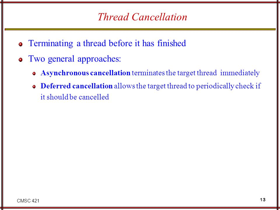 Thread Cancellation Terminating a thread before it has finished