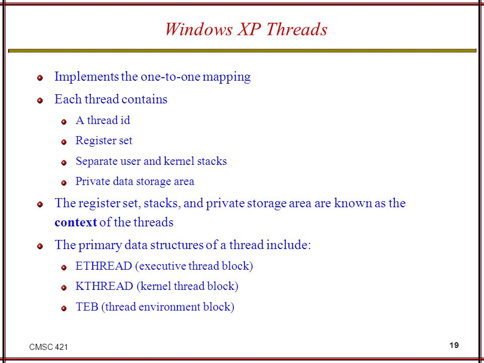 Windows XP Threads Implements the one-to-one mapping