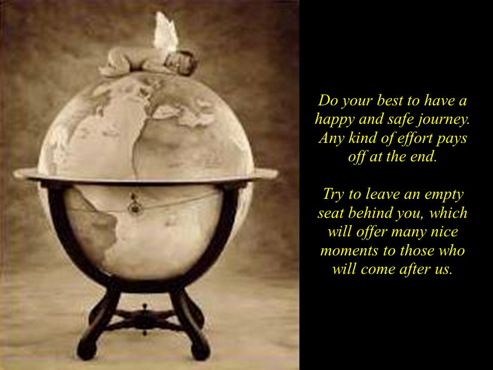 Do your best to have a happy and safe journey