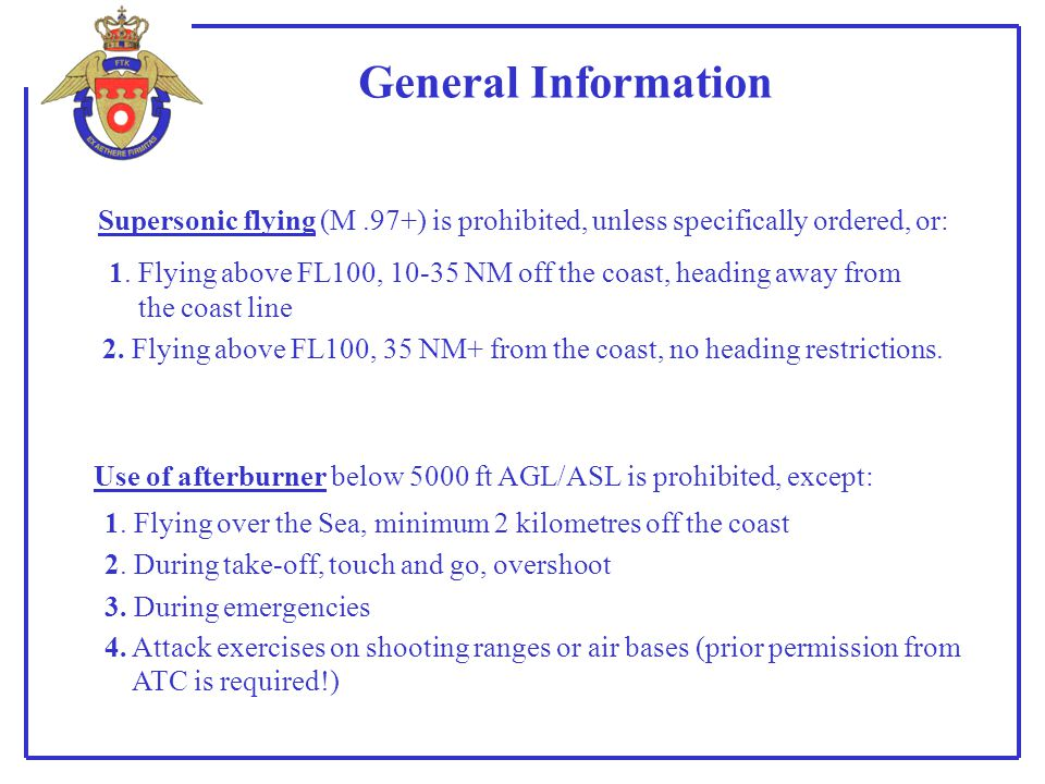 General Information Supersonic flying (M .97+) is prohibited, unless specifically ordered, or: