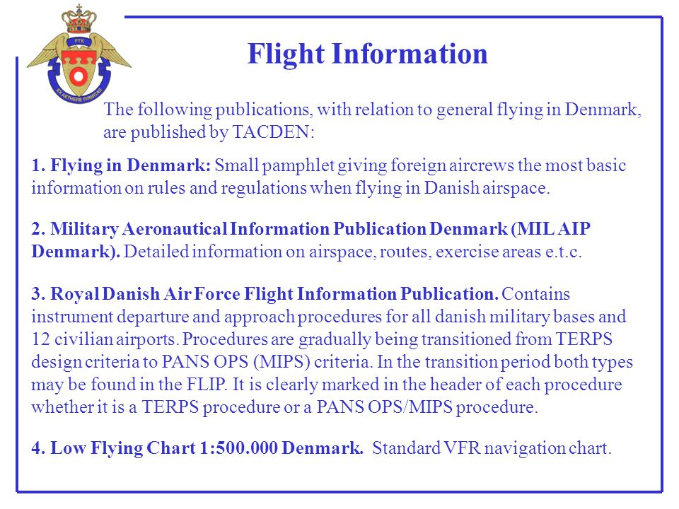 Flight Information The following publications, with relation to general flying in Denmark, are published by TACDEN: