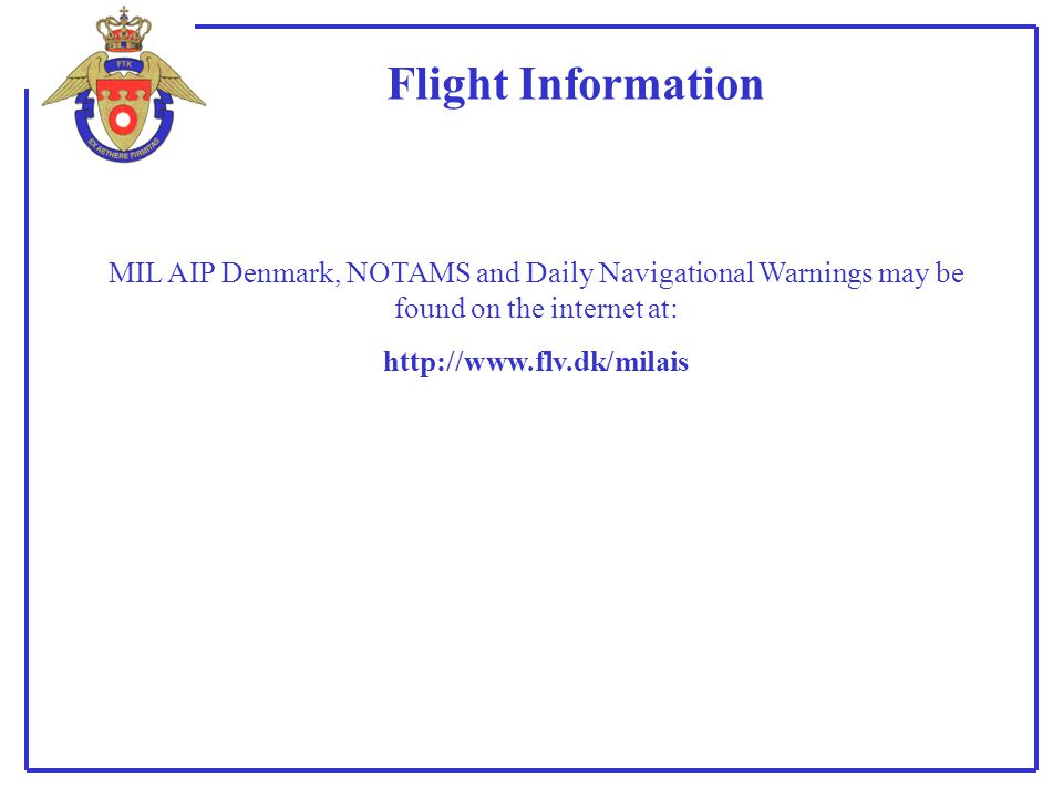Flight Information MIL AIP Denmark, NOTAMS and Daily Navigational Warnings may be found on the internet at: