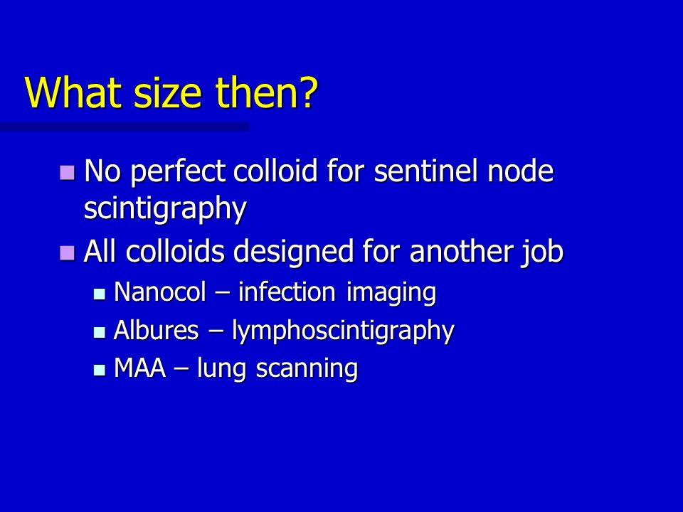 What size then No perfect colloid for sentinel node scintigraphy