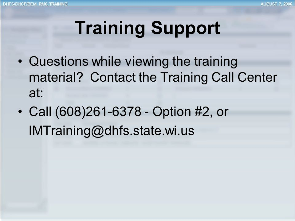 Training Support Questions while viewing the training material Contact the Training Call Center at: