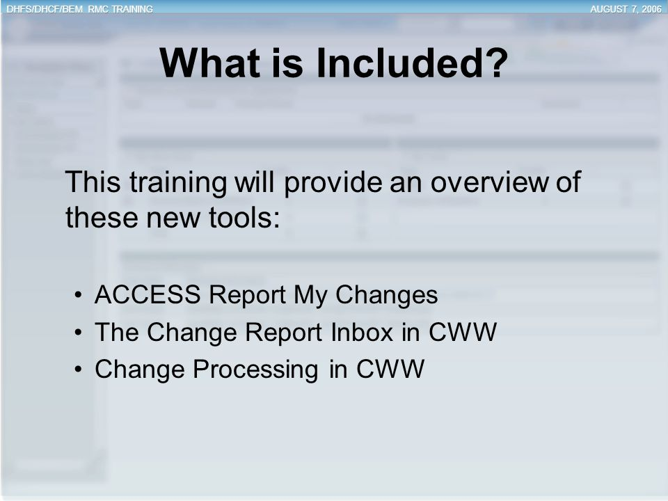 What is Included This training will provide an overview of these new tools: ACCESS Report My Changes.