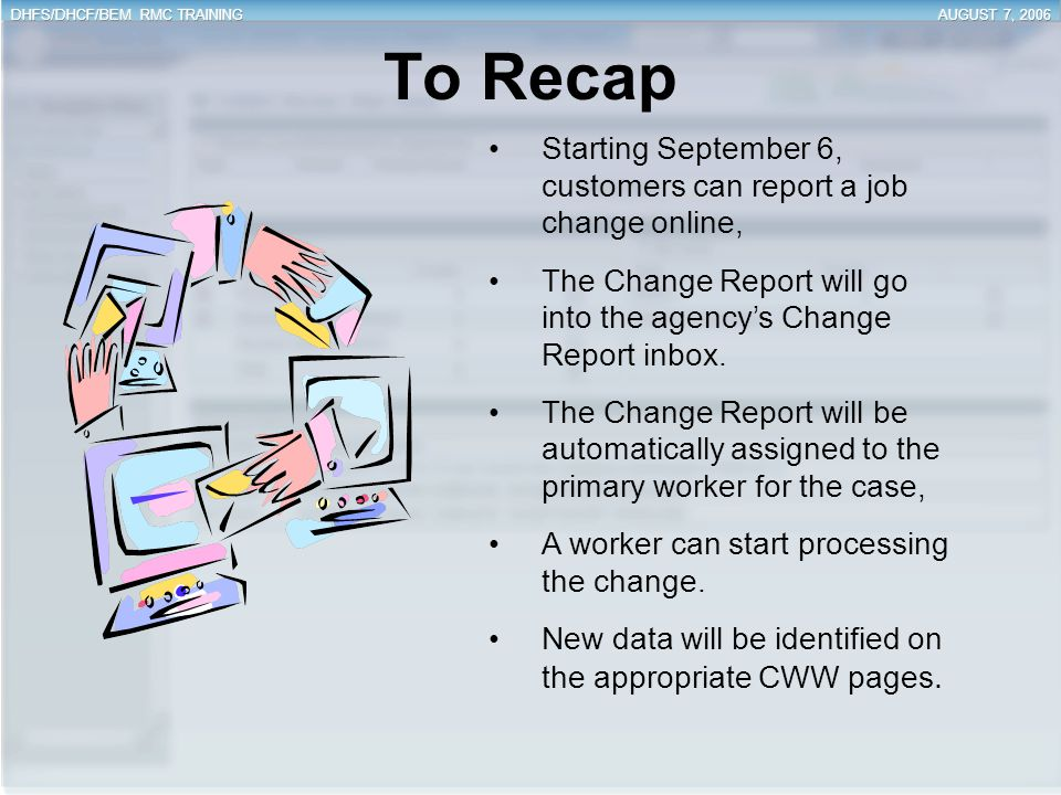 To Recap Starting September 6, customers can report a job change online, The Change Report will go into the agency's Change Report inbox.
