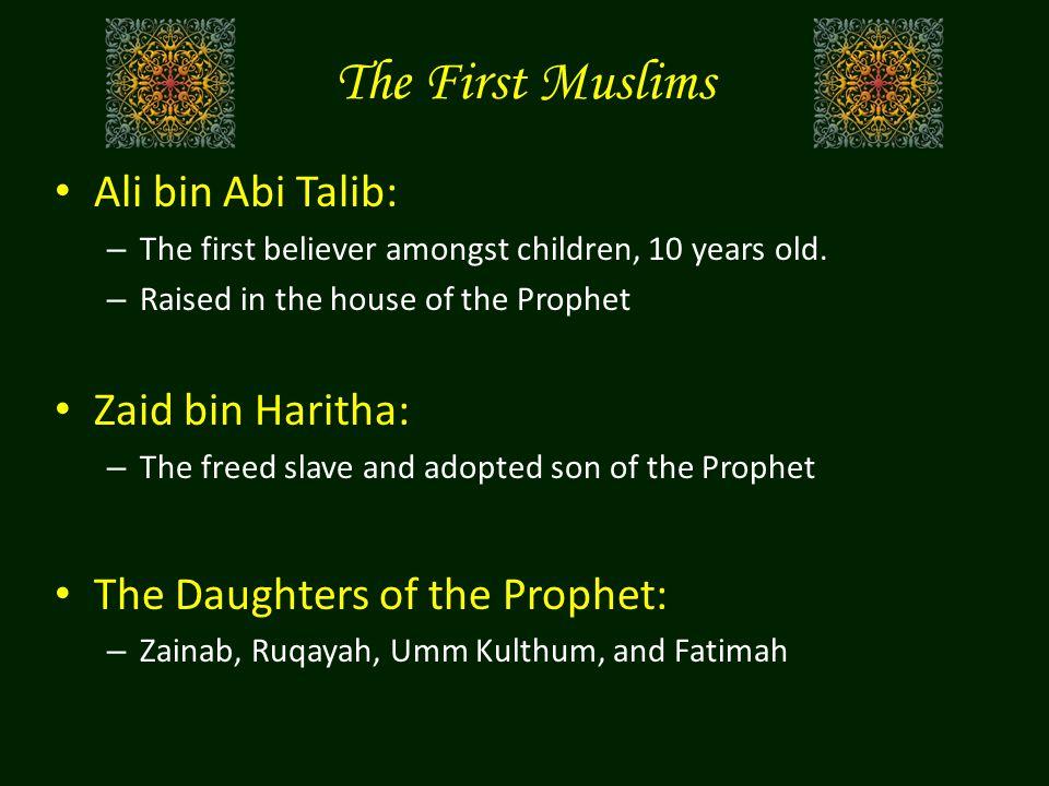 The First Muslims Ali bin Abi Talib: Zaid bin Haritha: