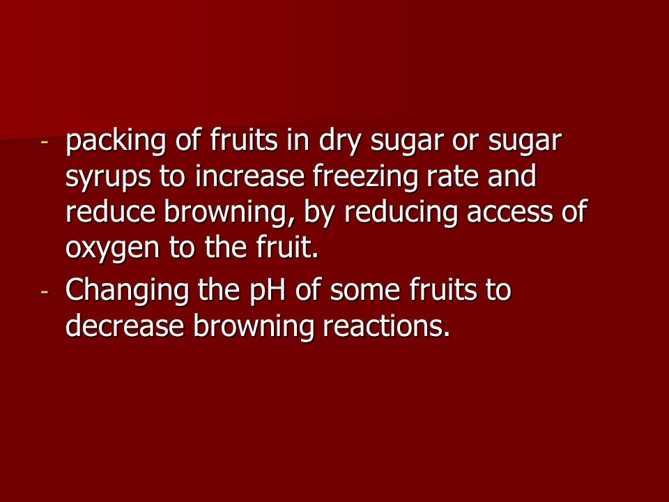 packing of fruits in dry sugar or sugar syrups to increase freezing rate and reduce browning, by reducing access of oxygen to the fruit.