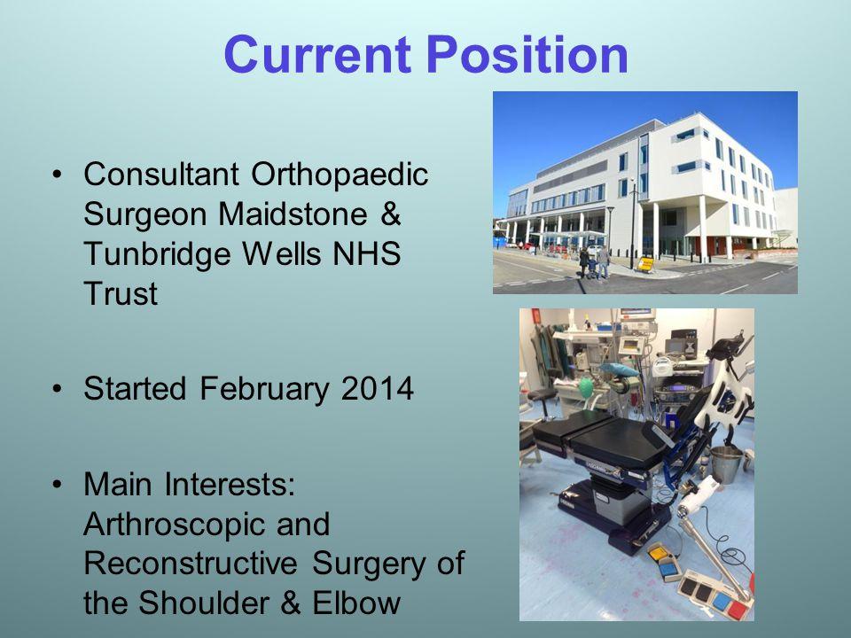 Current Position Consultant Orthopaedic Surgeon Maidstone & Tunbridge Wells NHS Trust. Started February 2014.