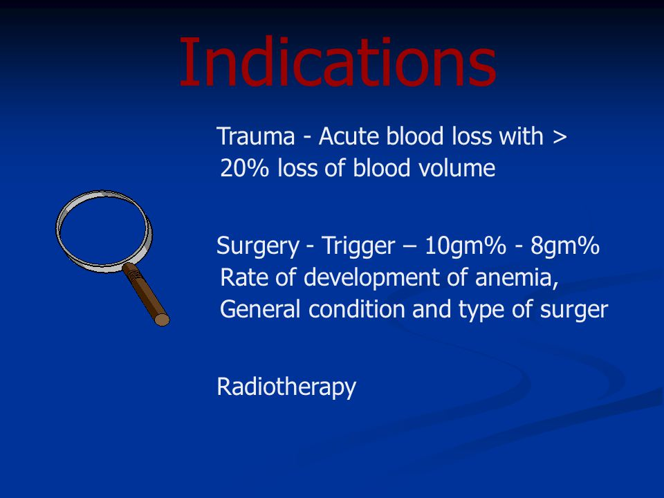 Indications Trauma - Acute blood loss with > 20% loss of blood volume.