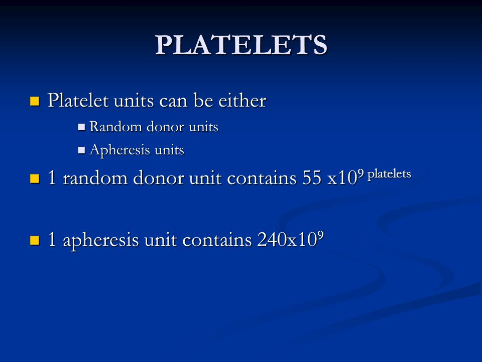 PLATELETS Platelet units can be either